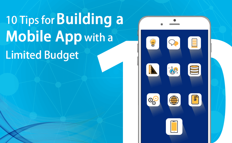 10 Tips for Building a Mobile App with a Limited Budget