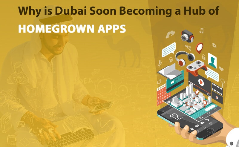 Why is Dubai Soon Becoming a Hub of Homegrown Apps?