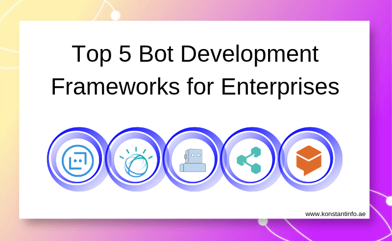 Top 5 Bot Development Frameworks for Enterprises