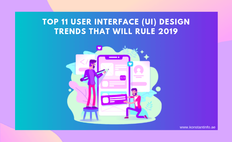 Top 11 User Interface (UI) Design Trends That Will Rule 2019