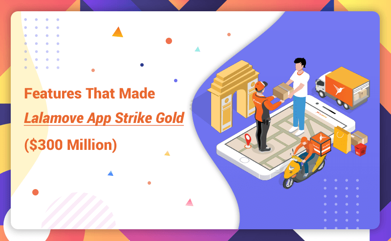 Features That Made Lalamove App Strike Gold ($300 Million)